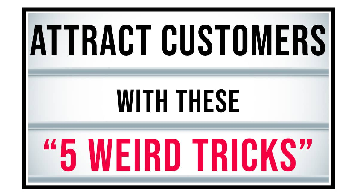 "Attract Customers with these ""5 Weird Tricks"""